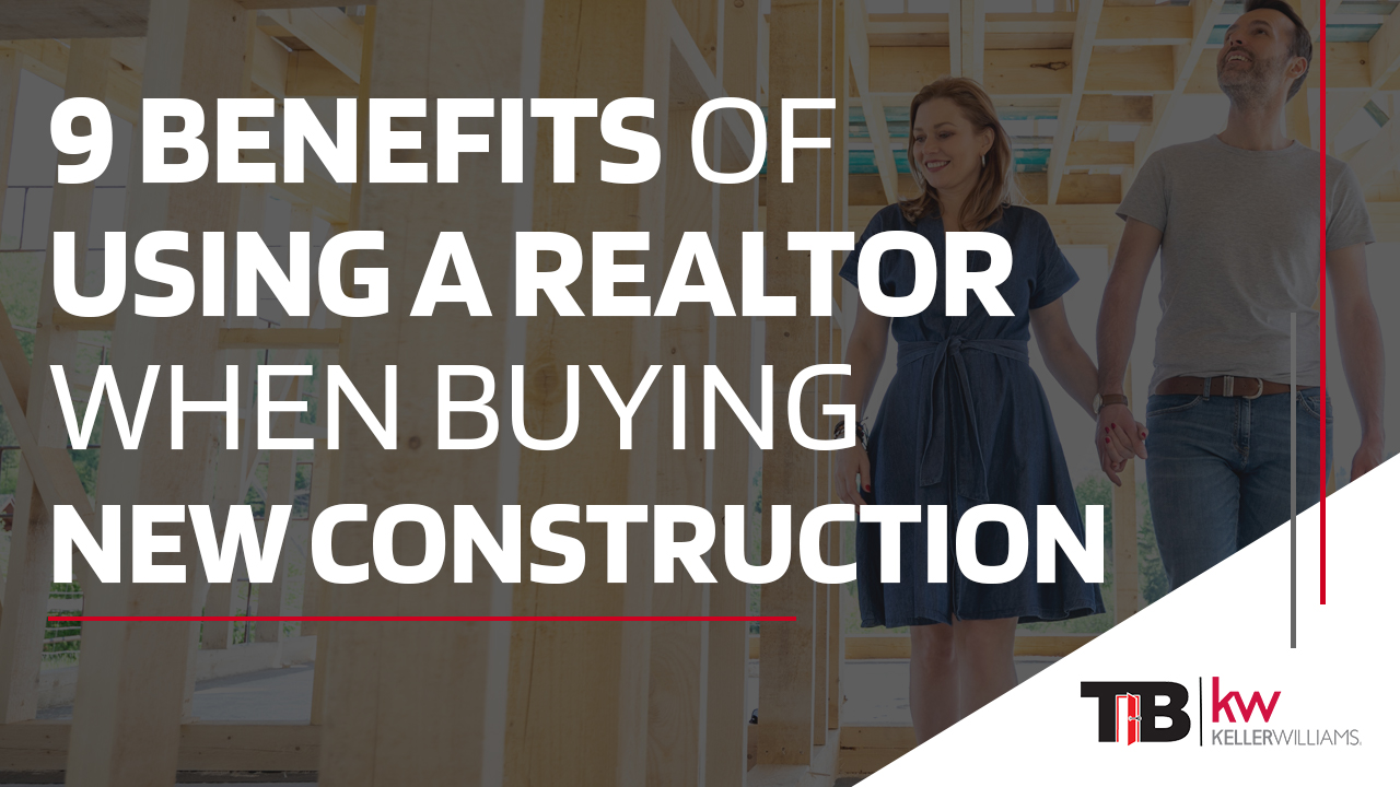 9 Benefits Of Using A Realtor When Buying New Construction